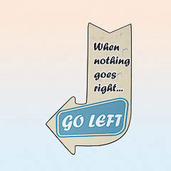 Cartel de madera Vintage, When Nothing goes rigth... Go Left