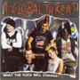 A GLOBAL THREAT: What the fuck will CD