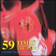 59 TIMES THE PAIN: More out of today CD