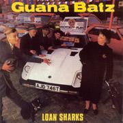 GUANA BATZ, THE: Loan Sharks CD