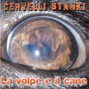 CERVELLI STANKI: La Volpe e il cane CD