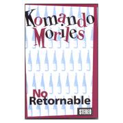 KOMANDO MORILES: No retornable Cassette