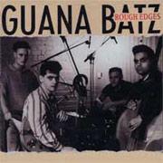 GUANA BATZ: Rough edges CD