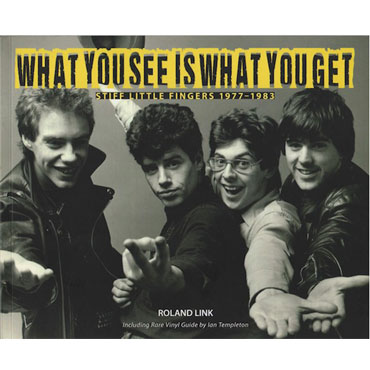 WHAT YOU SEE IS WHAT YOU GET - STIFF LITTLE FINGERS 1977-1983 PHOTO BOOK