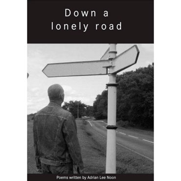 Book DOWN A LONELY ROAD Poems written by Adrian Lee Noon available
