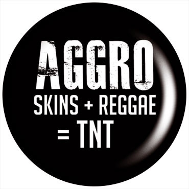 AGGRO Skins + Reggae TNT Chapa/ Button Badge