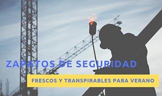 ZAPATOS DE SEGURIDAD FRESCOS Y TRANSPIRABLES PARA VERANO