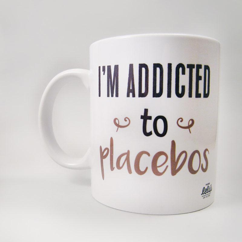 Taza I'm addicted to placebos