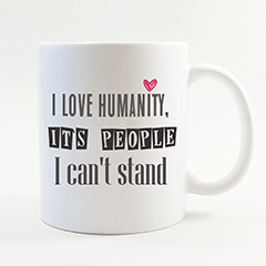 Taza I love humanity, it's people I can't stand