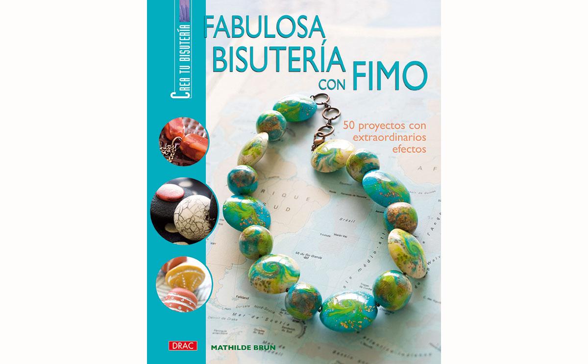 3a82685b9211 Libro PASTA POLIMÉRICA Fabulosa bisutería con fimo 80 pág.
