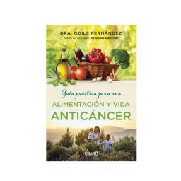 Guía para una alimentación y vida anticáncer Odile Fernández